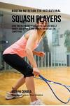 Modern Nutrition for Recreational Squash Players: Using Your Resting Metabolic Rate to Stimulate Muscle Growth, Add Energy to Your Training, and Outla