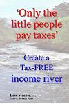 'only the Little People Pay Taxes': Create a Tax-Free Income River