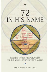 72 in His Name: Reuchlin, Luther, Thenaud, Wolff and the Names of Seventy-Two Angels