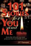 101 Stories for You and Me: Stories that will enrich your mind, purify your heart and rekindle your soul