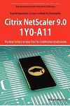 Basic Administration for Citrix Netscaler 9.0: 1y0-A11 Exam Certification Exam Preparation Course in a Book for Passing the Basic Administration for C