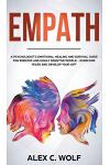 Empath: A Psychologist's Emotional Healing and Survival Guide for Empaths and Highly Sensitive People - Overcome Fears and Dev