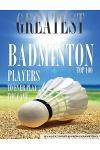 Greatest Badminton Players to Ever Play the Game Top 100