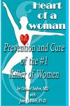 Heart of a Woman: Prevention and Cure of the #1 Killer of Women!