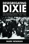 Desegregating Dixie: The Catholic Church in the South and Desegregation, 1945-1992