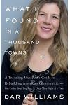 What I Found in a Thousand Towns: A Traveling Musician's Guide to Rebuilding America's Communities-One Coffee Shop, Dog Run, and Open-Mike Night at a