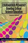 Courageous Pedagogy: Enacting Critical Science Education