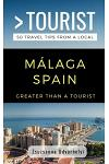 Greater Than a Tourist- Málaga, Spain: 50 Travel Tips from a Local