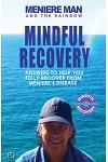 Meniere Man And The Rainbow: Meniere Man Mindful Recovery. Answers to help you fully recover from Meniere's Disease