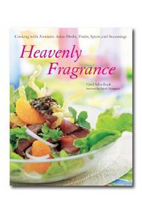 Heavenly Fragrance : Cooking with Aromatic Herbs, Fruits, Spices and Seasonings