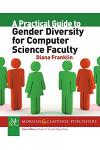 A Practical Guide to Gender Diversity for Computer Science Faculty