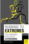 Running to Extremes: The Legendary Athletes of Ultrarunning