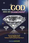Where Did God Hide His Diamonds?: Discovering What Exactly God Has Hidden in You, Finding It and Prospering Freely from It