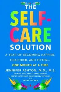 The Self-Care Solution : A Year of Becoming Happier, Healthier, and Fitter - One Month at a Time