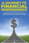 A Journey to Financial Independence: Learn How to Use Real Estate to Create Passive Income