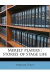 Merely Players: Stories of Stage Life