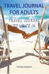 Travel Journal for Adults: Travel Journal to Write in