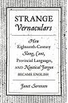Strange Vernaculars: How Eighteenth-Century Slang, Cant, Provincial Languages, and Nautical Jargon Became English