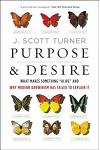 Purpose and Desire: What Makes Something Alive and Why Modern Darwinism Has Failed to Explain It