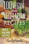 100 Vegan and Vegetarian Recipes: Enjoy a Healthier Lifestyle