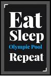 Eat Sleep Olympic Pool Repeat: (Diary, Notebook) (Journals) or Personal Use for Men - Women Cute Gift For Olympic Pool Lovers And Fans. 6