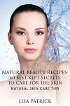 Natural Beauty Recipes: 60 Best Kept Secrets to Care for the Skin: Natural Skin Care Tips