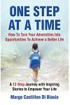 One Step At A Time: How to Turn Your Adversities Into Opportunities to Achieve a Better Life: How to Turn Your Adversities to Opportunitie