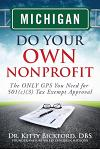 Michigan Do Your Own Nonprofit: The ONLY GPS You Need for 501c3 Tax Exempt Approval