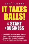 It Takes Balls! to Start a Business: Learn Here What You Need to Know Before Starting Your Own Business and Discover the Road to Profitability from an