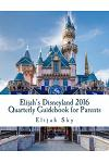 Elijah's Disneyland 2016 Quarterly Guidebook for Parents: January - March 2016 Edition