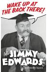 Wake Up at the Back There: It's Jimmy Edwards (Hardback)