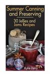 Summer Canning and Preserving: 30 Jellies and Jams Recipes: (Canning Recipes, Canning Cookbook)