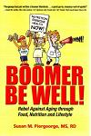 Boomer Be Well!: Rebel Against Aging Through Food, Nutrition and Lifestyle