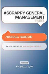 # SCRAPPY GENERAL MANAGEMENT tweet Book01: Practical Practices for Great Management Results