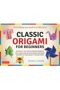 Classic Origami for Beginners Kit: Everything You Need is in this Box! : 45 Easy-to-Fold Paper Models: Full-color Instruction Book; 98 Sheets of Foldi
