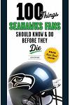 100 Things Seahawks Fans Should Know & Do Before They Die, Super Bowl Edition