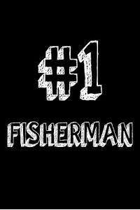 #1 Fisherman: Best Angler Ever Appreciation Gift Notebook for Men