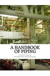 A Handbook of Piping: For Plumbing, Irrigation, Heating Systems, Steam Power and Other Uses