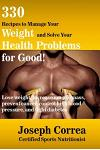 330 Recipes to Manage Your Weight and Solve Your Health Problems for Good!: Lose Weight, Increase Muscle Mass, Prevent Cancer, Control High Blood Pres