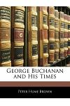 George Buchanan and His Times