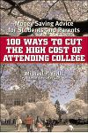 100 Ways to Cut the High Cost of Attending College: Money-Saving Advice for Students and Parents
