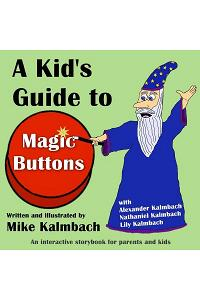 A Kid's Guide to Magic Buttons: An Interactive Storybook for Parents and Kids