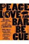 Peace, Love, & Barbecue: Recipes, Secrets, Tall Tales, and Outright Lies from the Legends of Barbecue: A Cookbook