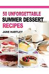 50 Unforgettable Summer Dessert Recipes: Mouthwatering Super-Easy Best Summer Dessert Recipes to Help You Look and Feel Your Best