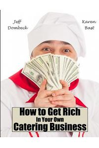 How to Get Rich in Your Own Catering Business