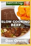 Slow Cooking Beef: Over 70 Low Carb Slow Cooker Beef Recipes with Dump Dinners Recipes