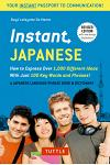 Instant Japanese: How to Express Over 1,000 Different Ideas with Just 100 Key Words and Phrases! (a Japanese Language Phrasebook & Dicti