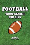 Football Word Search for Kids: Over 30 Puzzles - Football Words, NFL Teams, Super Bowl Winners & More!
