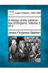 A History of the Criminal Law of England. Volume 3 of 3