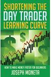 $hortening the Day Trader Learning Curve: How to Make Money Faster for Beginners